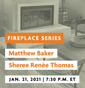 Fireplace Series 18: Matthew Baker and Sheree Renée Thomas